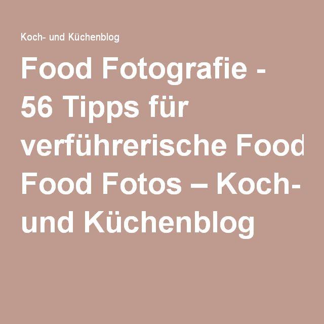 Food Fotografie - 56 Tipps für verführerische Food Fotos – Koch- und Küchenblog