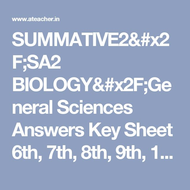 SUMMATIVE2/SA2 BIOLOGY/General Sciences  Answers Key Sheet 6th, 7th, 8th, 9th, 10th Class Summative 2 Principles of Evaluation  ~ www.ateacher.in