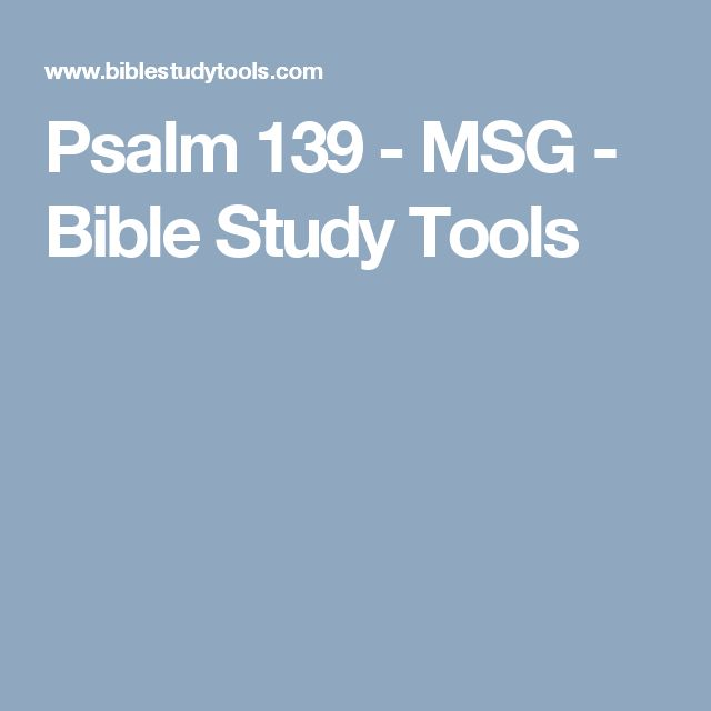 Psalm 139 - MSG - Bible Study Tools