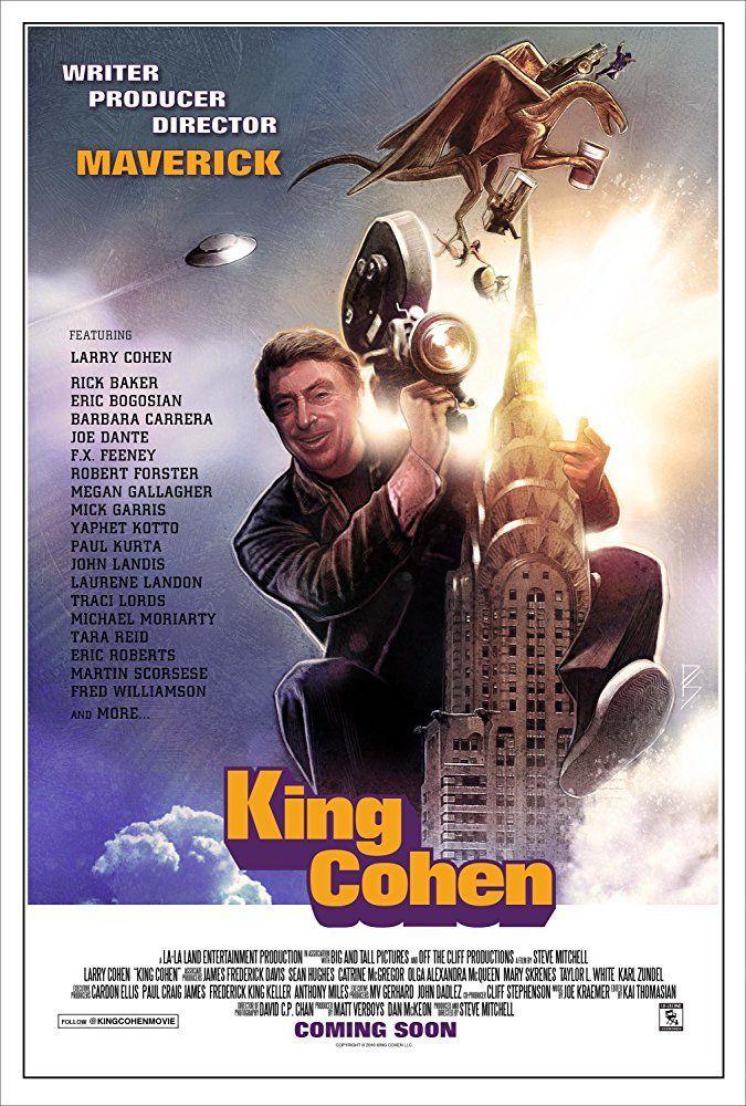King Cohen: The Wild World of Filmmaker Larry Cohen. A documentary starring John Landis, Mick Garris, Joe Dante, Rick Baker, Robert Forster, Traci Lords, Michael Moriarty, Martin Scorsese, etc.