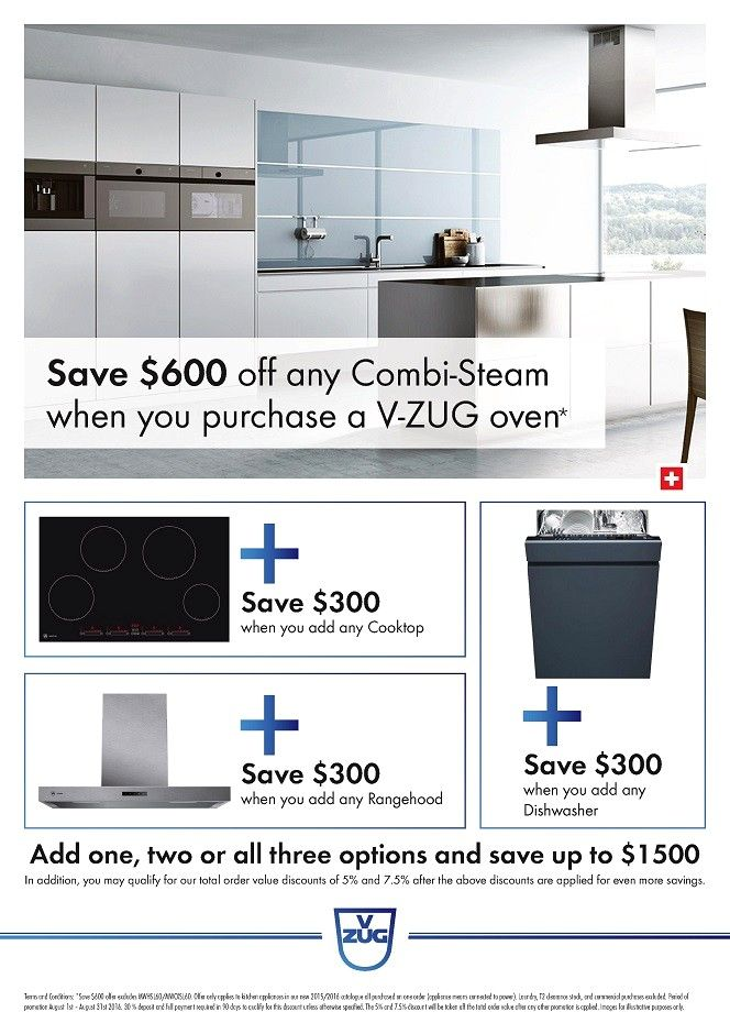 SAVE Up to $1,500 on your V-ZUG Kitchen Appliance Package*  Purchase any V-ZUG Combi Steamer Model and SAVE Up to $600 OFF* when purchased together with a V-ZUG Oven  Purchase also any Cooktop from the V-ZUG Kitchen Appliance Range and SAVE $300 OFF*  Purchase also any Rangehood from the V-ZUG Kitchen Appliance Range and SAVE $300 OFF*  Purchase also any Dishwasher from the V-ZUG Kitchen Appliance Range and SAVE $300 OFF*