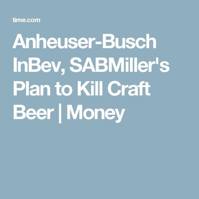 Anheuser-Busch InBev, SABMiller's Plan to Kill Craft Beer | Money