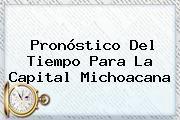 http://tecnoautos.com/wp-content/uploads/imagenes/tendencias/thumbs/pronostico-del-tiempo-para-la-capital-michoacana.jpg Pronostico Del Tiempo. Pronóstico del tiempo para la capital Michoacana, Enlaces, Imágenes, Videos y Tweets - http://tecnoautos.com/actualidad/pronostico-del-tiempo-pronostico-del-tiempo-para-la-capital-michoacana/