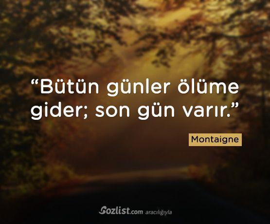 """""""Bütün günler ölüme gider, son gün varır."""" #montaigne #sözleri #anlamlı #şair #kitap #yazar"""