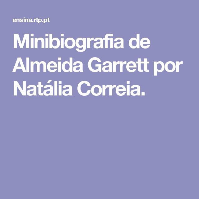 Minibiografia de Almeida Garrett por Natália Correia.
