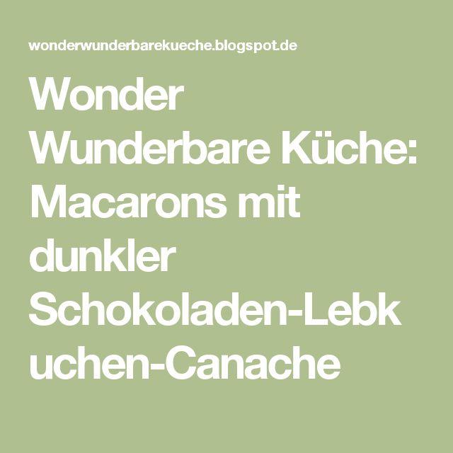 Wonder Wunderbare Küche: Macarons mit dunkler Schokoladen-Lebkuchen-Canache