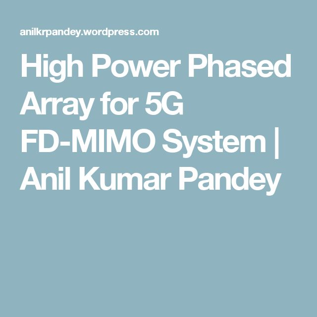 High Power Phased Array for 5G FD-MIMO System | Anil Kumar Pandey