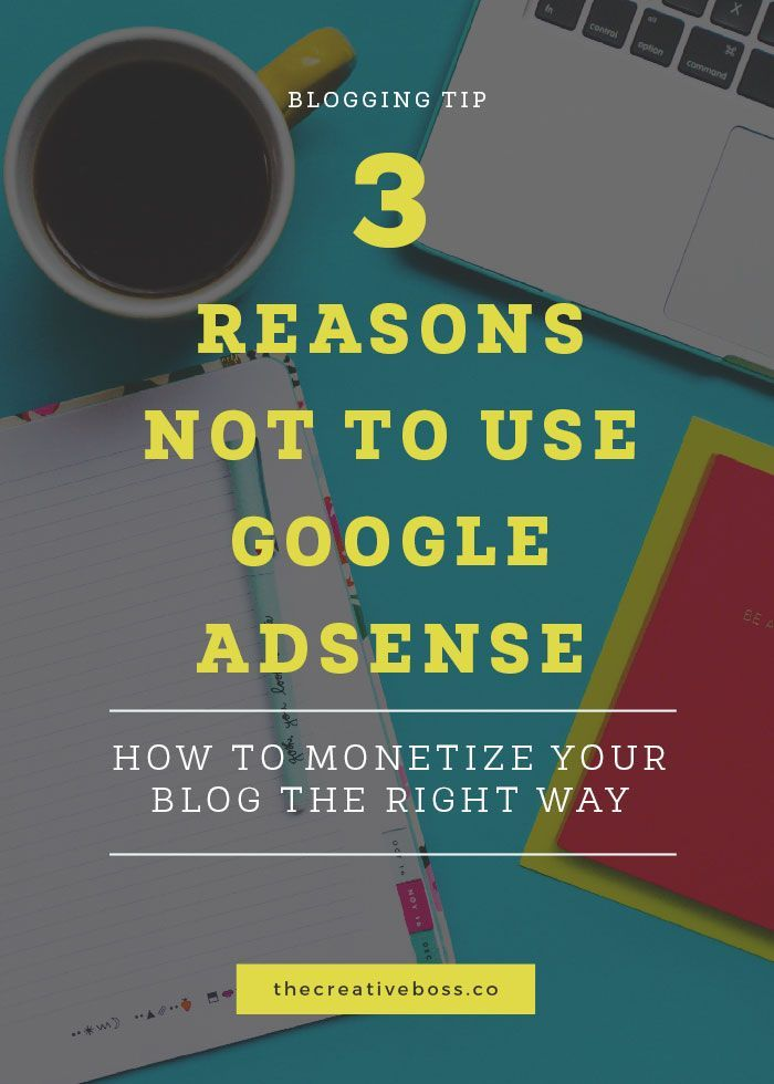 3 Reasons Not Use Google Adsense and How To Monetize Your Blog The Right Way