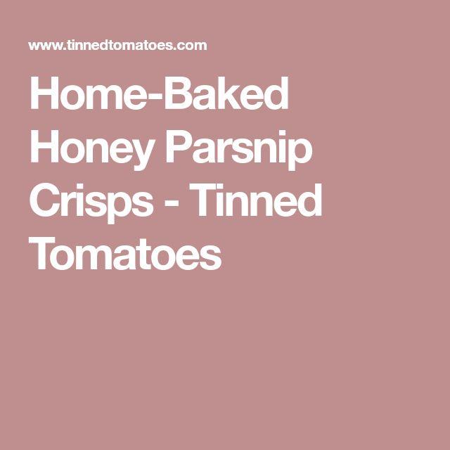 Home-Baked Honey Parsnip Crisps - Tinned Tomatoes