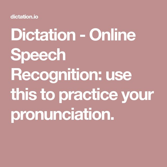Dictation - Online Speech Recognition: use this to practice your pronunciation.
