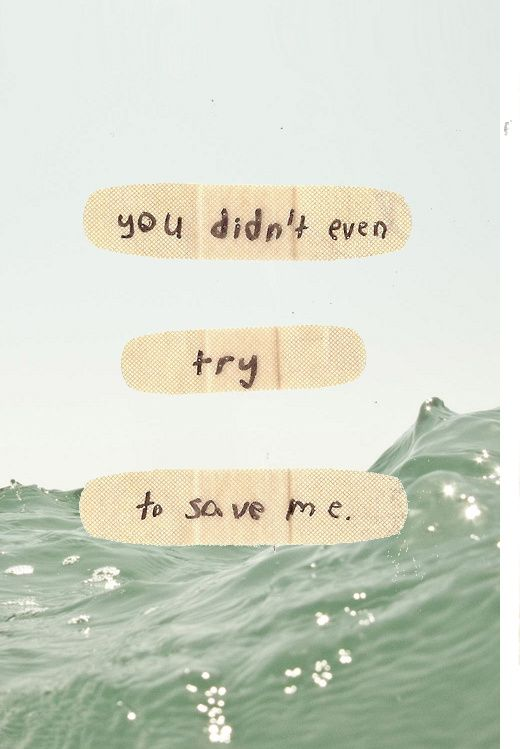 You didn't even try to save me quotes