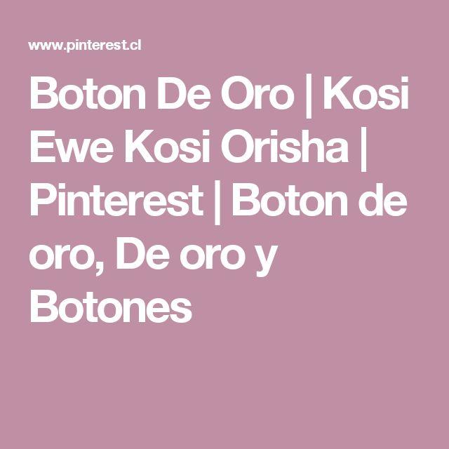 Boton De Oro   Kosi Ewe Kosi Orisha   Pinterest   Boton de oro, De oro y Botones