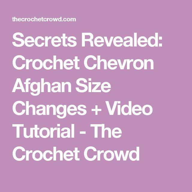 Secrets Revealed: Crochet Chevron Afghan Size Changes + Video Tutorial - The Crochet Crowd