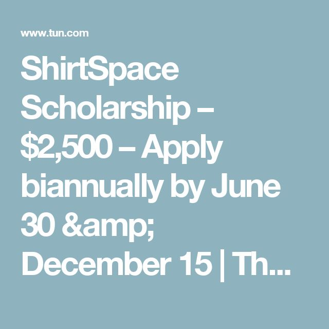 ShirtSpace Scholarship – $2,500 – Apply biannually by June 30 & December 15 | The University Network