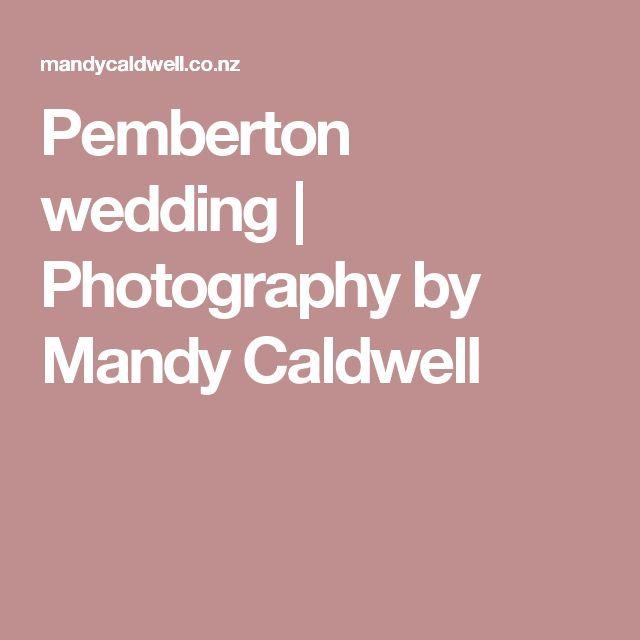 Pemberton wedding   Photography by Mandy Caldwell