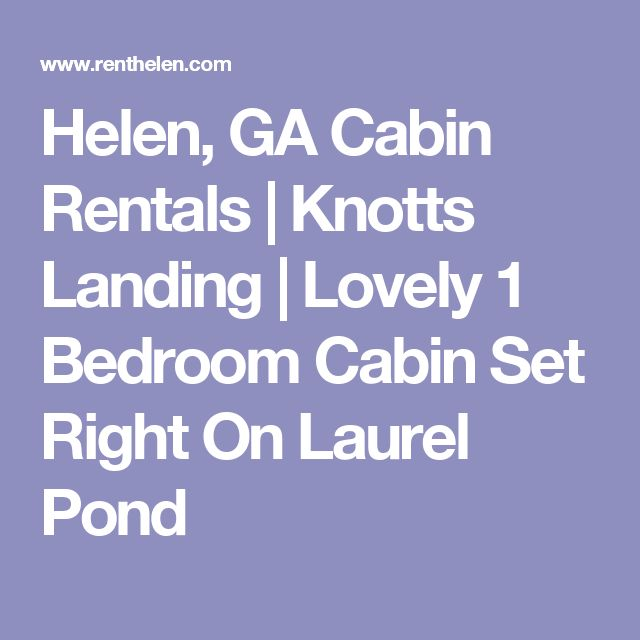 Helen, GA Cabin Rentals | Knotts Landing | Lovely 1 Bedroom Cabin Set Right On Laurel Pond