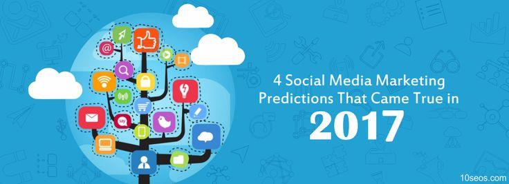 4 Social Media Marketing Predictions That Came True in 2017