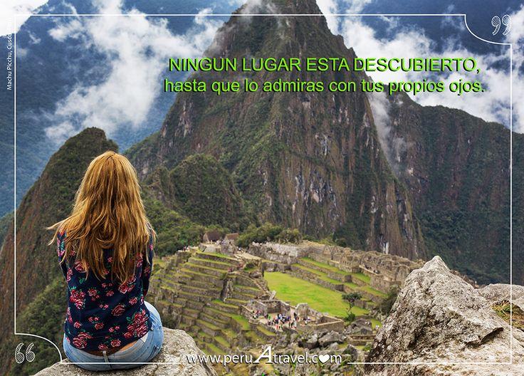 Ningún lugar está descubierto hasta que lo admiras con tus propios ojos.   Machu Picchu, Perú.