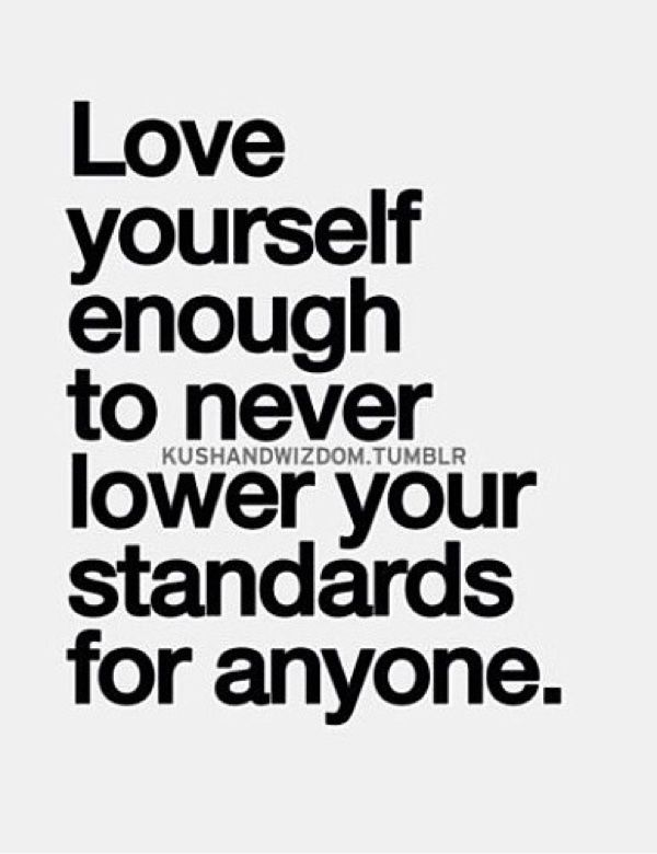 """Love yourself enough to never lower your standards for anyone."" #morality #ethics"
