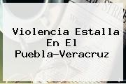 http://tecnoautos.com/wp-content/uploads/imagenes/tendencias/thumbs/violencia-estalla-en-el-pueblaveracruz.jpg Puebla vs Veracruz. Violencia estalla en el Puebla-Veracruz, Enlaces, Imágenes, Videos y Tweets - http://tecnoautos.com/actualidad/puebla-vs-veracruz-violencia-estalla-en-el-pueblaveracruz/