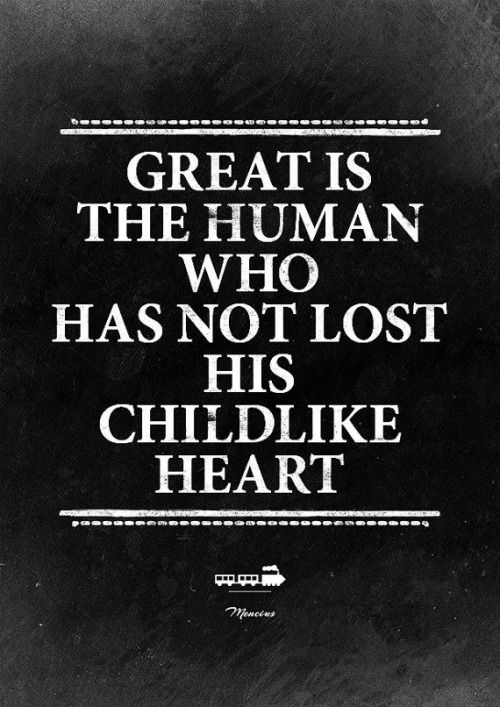 Great is the human who has not lost his childlike heart. #wisdom #affirmations