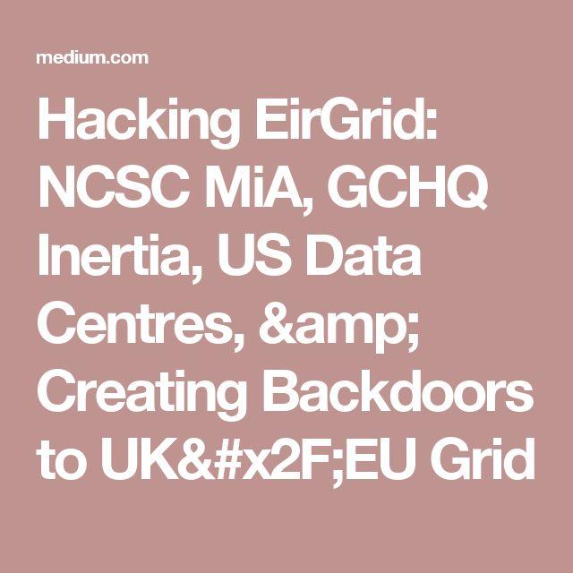 Hacking EirGrid: NCSC MiA, GCHQ Inertia, US Data Centres, & Creating Backdoors to UK/EU Grid
