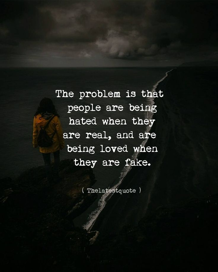 The problem is that people are being hated when they are real and are being loved when they are fake.. . . #thelatestquote #quotes