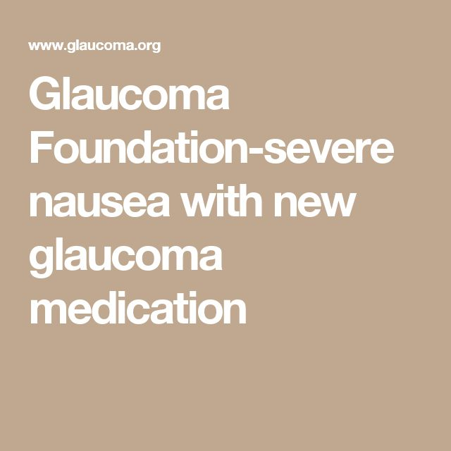 Glaucoma Foundation-severe nausea with new glaucoma medication
