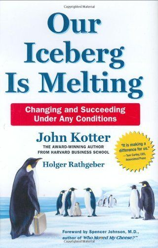 Our Iceberg Is Melting: Changing and Succeeding Under Any Conditions (Kotter, Our Iceberg is Melting) by John Kotter