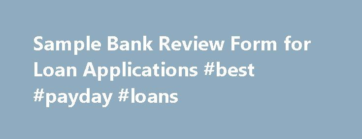 Sample Bank Review Form for Loan Applications #best #payday #loans http://loan-credit.nef2.com/sample-bank-review-form-for-loan-applications-best-payday-loans/  #loan application form # Sample Bank Review Form for Loan Applications Description Sample Bank Review Form for Loan Applications Updated on May 17, 2012 This Sample Bank Review Form for Loan Applications combines a representational bank loan application and the form used by a small community bank for an internal review of the…