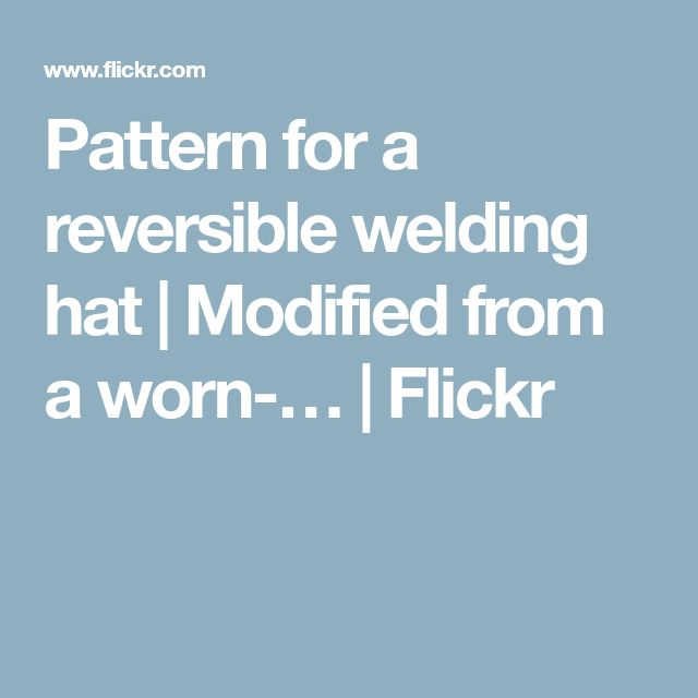 Pattern for a reversible welding hat | Modified from a worn-… | Flickr
