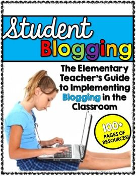 Student Blogging: The Elementary Teacher's Guide to Blogging!  Over 100 pages of resources to implementing blogging in your classroom!