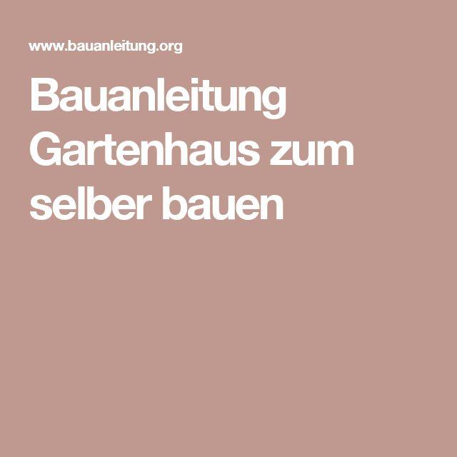 17 Best Ideas About Selber Bauen Garten On Pinterest | Selber ... Hubsches Gartenhaus Aus Holz Selber Bauen
