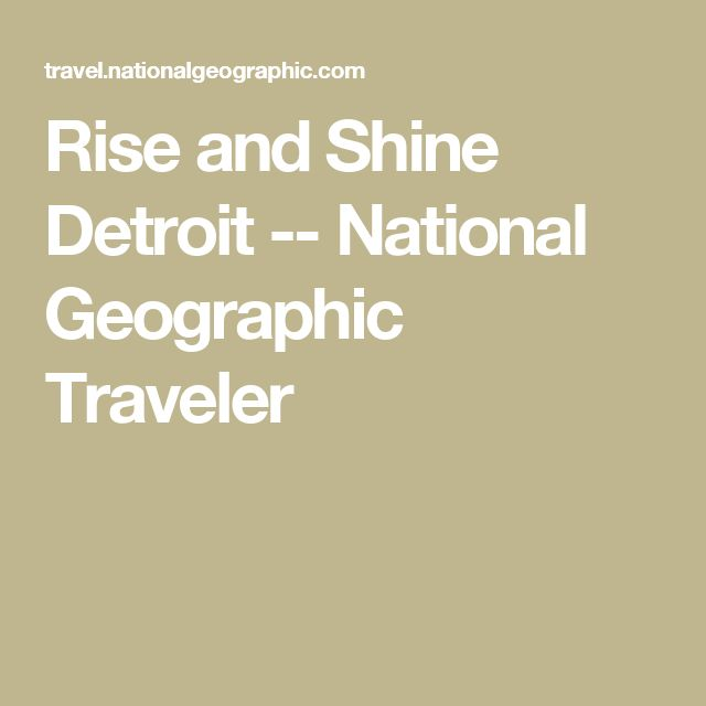 Rise and Shine Detroit -- National Geographic Traveler