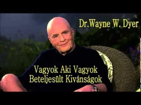 Dr. Wayne W. Dyer - Vagyok Aki Vagyok - Beteljesült kívánságok...