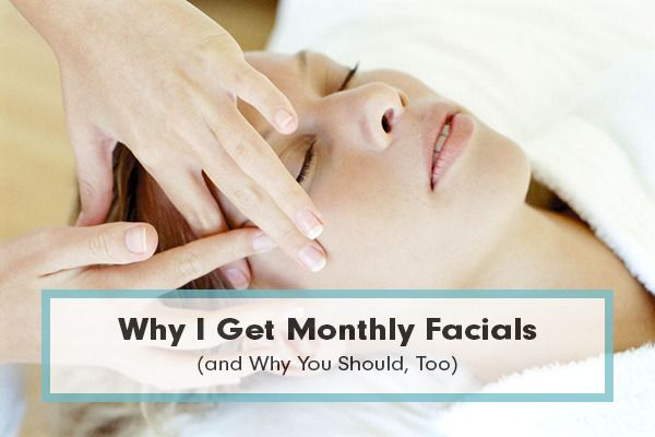 Why I Get Monthly Facials (and Why You Should, Too)   Beautylish