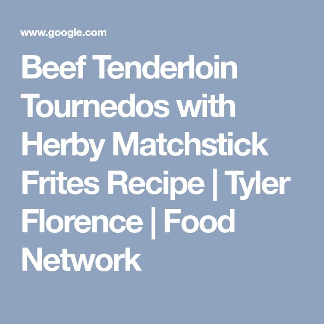 Beef Tenderloin Tournedos with Herby Matchstick Frites Recipe | Tyler Florence | Food Network