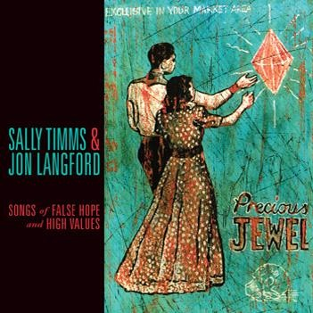Sally Timms & Jon Langford, Songs of False Hope and High Values (Bloodshot Records)