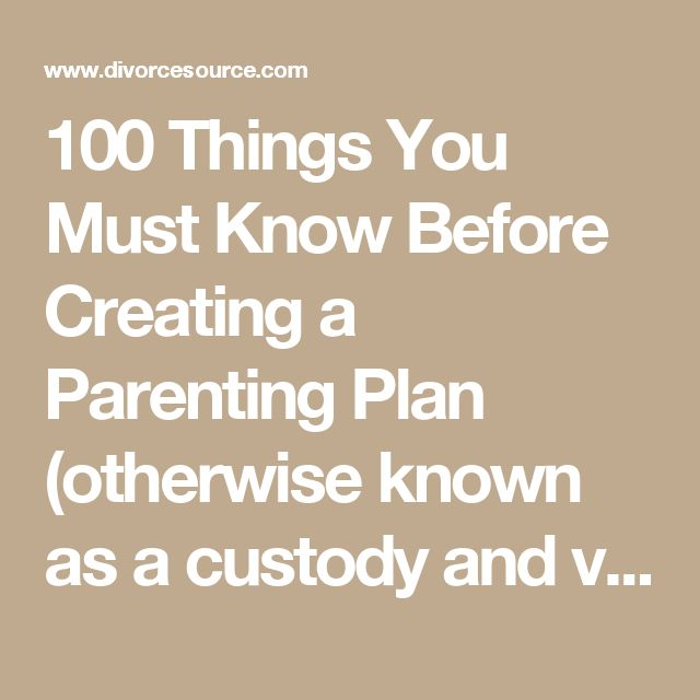 100 Things You Must Know Before Creating a Parenting Plan (otherwise known as a custody and visitation order) - California Divorce Source