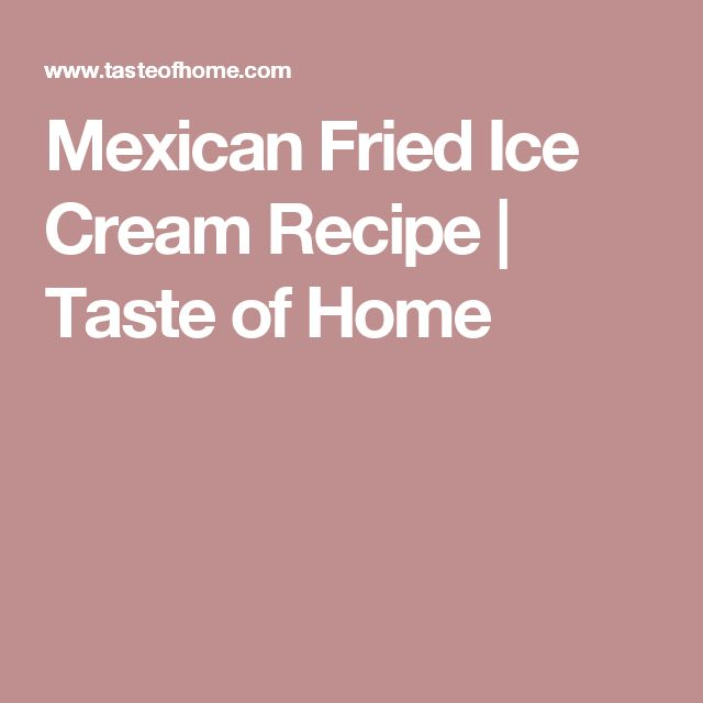 Mexican Fried Ice Cream Recipe | Taste of Home