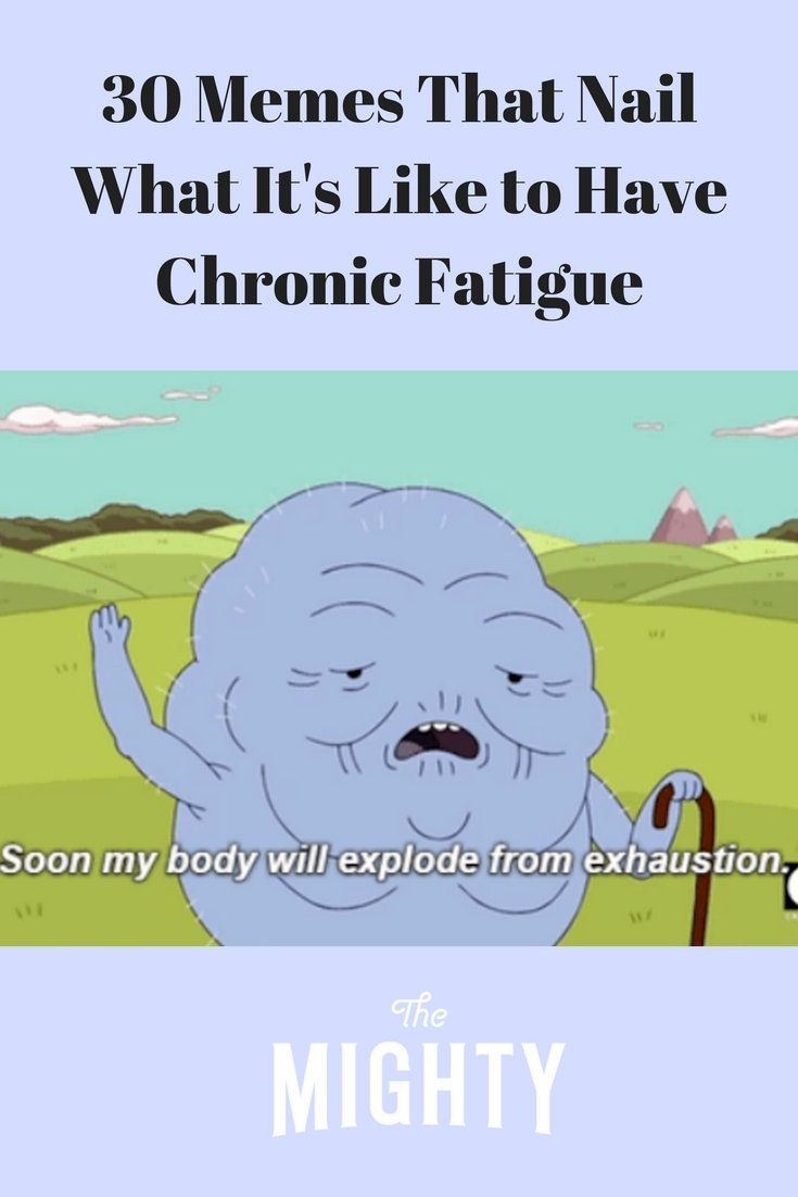 30 Memes That Nail What It S Like To Have Chronic Fatigue