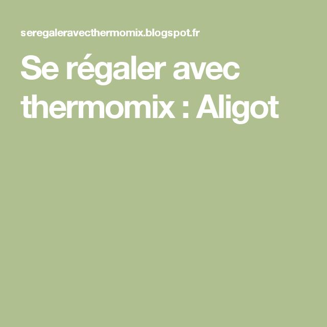 Se régaler avec thermomix : Aligot