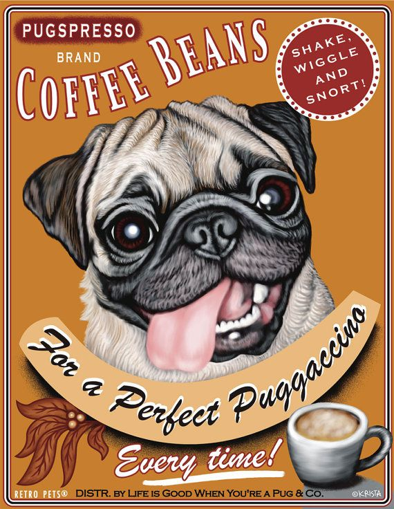 I have this in my kitchen... love my pugs! Pug Art Pugspresso Coffee For A Perfect by RetroPetsGallery, $20.00