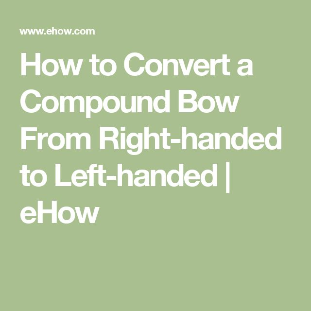 How to Convert a Compound Bow From Right-handed to Left-handed | eHow