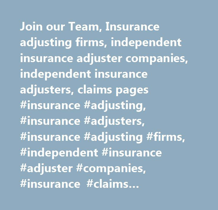 Join our Team, Insurance adjusting firms, independent insurance adjuster companies, independent insurance adjusters, claims pages #insurance #adjusting, #insurance #adjusters, #insurance #adjusting #firms, #independent #insurance #adjuster #companies, #insurance #claims #adjusters, #independent #insurance #adjusters, #insurance #adjuster #jobs, #adjuster #jobs, #property #claims #adjuster #jobs, #crop #adjuster #jobs, #catastrophe #adjusters, #commercial #adjusters, #marine #adjusters…