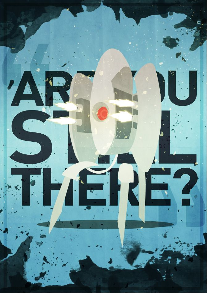 """""""Are you still there?"""" Four of the scariest words in gaming. / Sam Huckle, Portal turret poster."""
