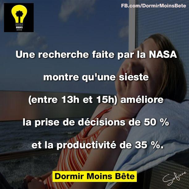 Une recherche faite par la NASA montre qu'une sieste (entre 13h et 15h) améliore la prise de décisions de 50% et la productivité de 35%.