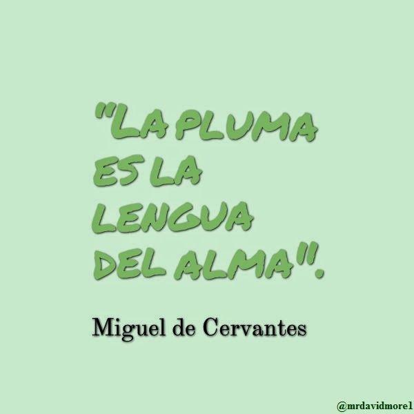 """""""La pluma es la lengua del alma"""". Miguel de Cervantes."""