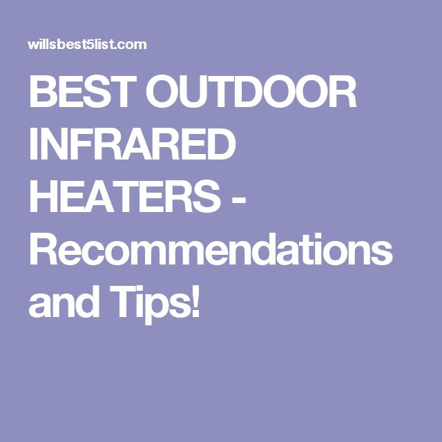 BEST OUTDOOR INFRARED HEATERS - Recommendations and Tips!