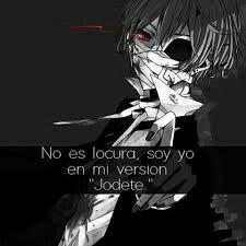 """No es locura,soy yo en version """"jodete"""""""